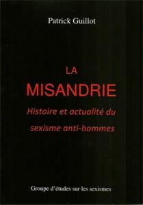 L'excellent livre de Patrick Guillot «La misandrie, histoire et actualité du sexisme anti-hommes»