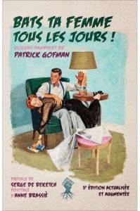 """(Pamphlet) """"Bats ta femme tous les jours !"""" de Patrick Gofman"""